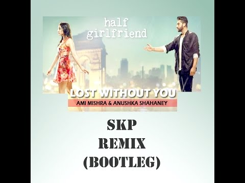Half Girlfriend - Lost Without You (SKP Remix)[Bootleg]