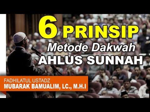 6 Prinsip Metode Dakwah Ahlus Sunnah wal Jamaah - Ustadz Mubarak Bamualim, Lc , M.H.I