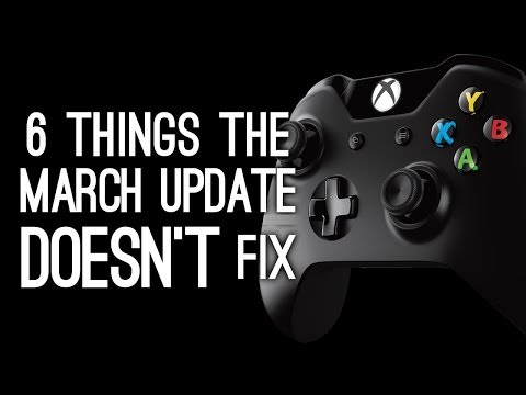 Xbox One: 6 Things the March Update Doesn't Fix