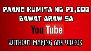 Paano Kumita Ng P1000 Per Day Sa Youtube Without Making Any Videos