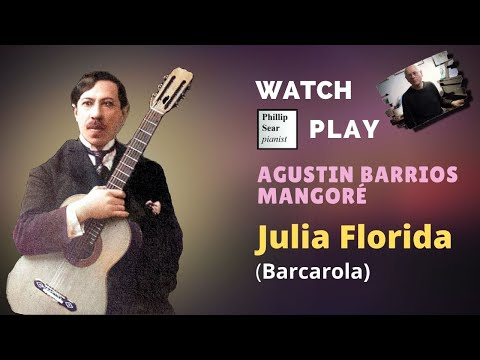 Agustin Barrios Mangore: 'Julia Florida', Barcarola (piano adaptation)