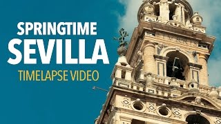 Springtime Sevilla | TIMELAPSE VIDEO