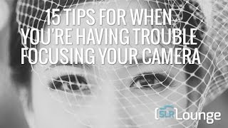 15 Tips For When You Having Trouble Focusing Your Camera | Photography 101