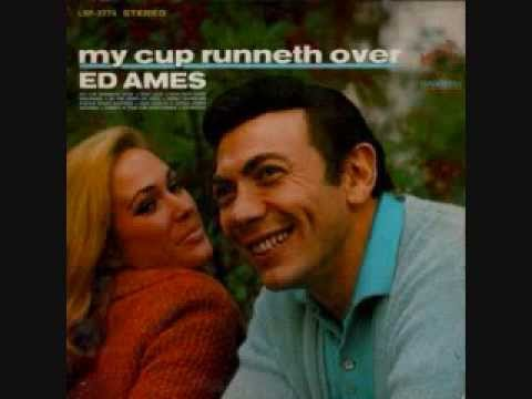 Ed Ames - My Cup Runneth Over.