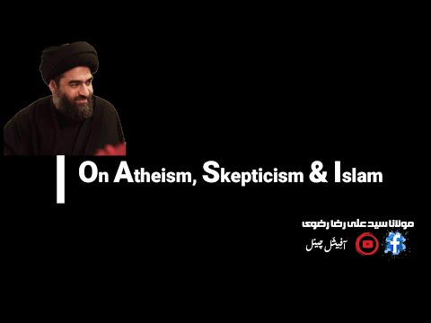 General Discussion with Maulana Syed Ali Raza Rizvi – Atheism, Skepticism