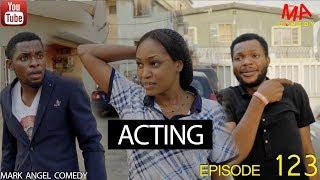 ACTING (Mark Angel Comedy) (Episode 123)