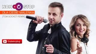 Non Stop - Dla Ciebie Maleńka [Tom Socket Remix]