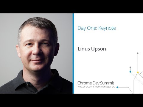 Keynote - Chrome Dev Summit 2013 (Linus Upson)