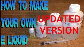 UPDATED How To Mix & Make Your Own E Juice Liquid DIY (TAKE 2)