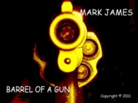 MARK JAMES / BARREL OF A GUN