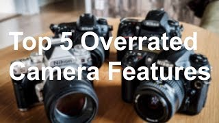 """Top 5 Overrated Camera Features - """"Need"""" vs """"Nice"""""""