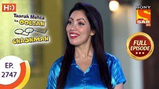 Taarak Mehta Ka Ooltah Chashmah - Ep 2747 - Full Episode - 6th June, 2019