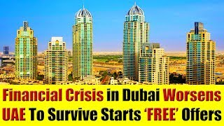 "Financial Crisis in Dubai, UAE Deepens. UAE To Survive Starts ""FREE"" Offers"