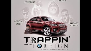 AR AB - TRAPPIN OUT THE FOREIGN (Ft Official Synn, Sour Collorone & Theazy Staccs) OFFICIAL AUDIO
