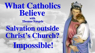 Salvation outside Christ's Church? Impossible!
