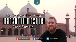 The Muslim Call To Prayer | Badshahi Mosque – John Fontain