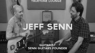 Truetone Lounge  - Jeff Senn of Senn Guitars