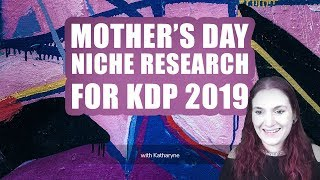 KDP Mother's Day Class - Free and Brand New for 2019 - Including Niche Research and making interiors