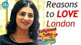 Reasons to Love London - Shruti Haasan | Kollywood Talks With iDream #8