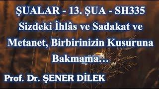 Prof. Dr. Şener Dilek - Şualar - 13. Şua - Sh335 - Sizdeki İhlâs ve Sadakat ve Metanet...