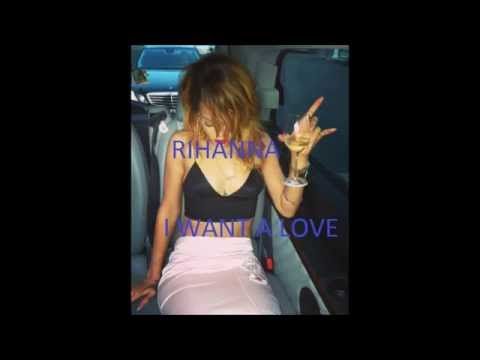 RIHANNA 2014 NEW SONG!!! I WANT A LOVE FEAT MEEK WILL