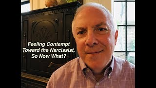 Feeling Contempt Toward The Narcissist, So Now What?