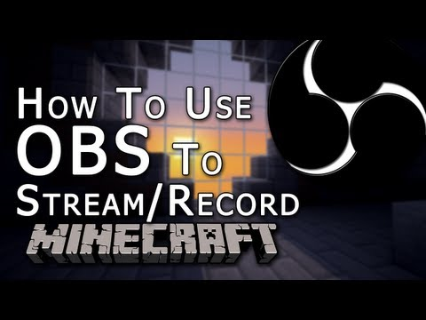 OBS   How to use Open Source Broadcaster to Stream/Record Minecraft [Tutorial]