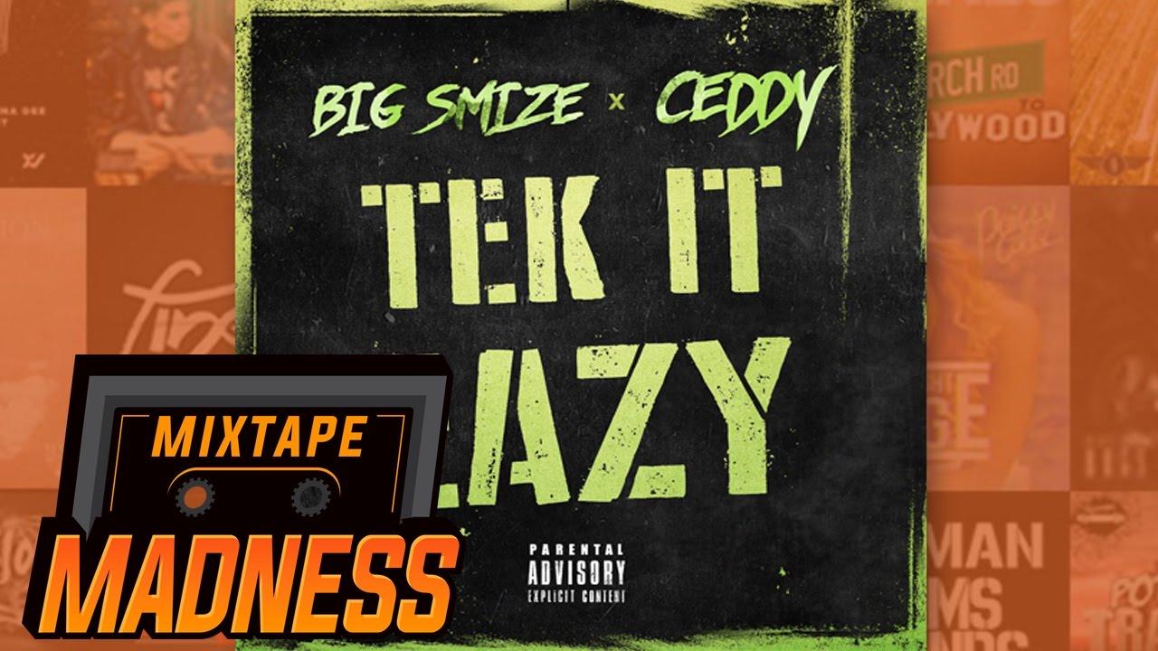 Big Smize x Ceddy - Tek It Eazy   @MixtapeMadness