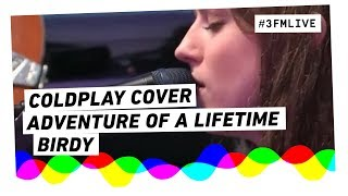 Birdy - Adventure Of A Lifetime (Coldplay cover) | 3FM Live