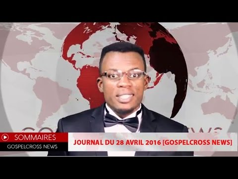 JOURNAL DU 28 AVRIL 2016 [GOSPELCROSS NEWS]