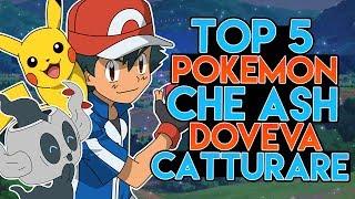 TOP 5 POKEMON CHE ASH DOVEVA CATTURARE NELL' ANIME POKEMON!!