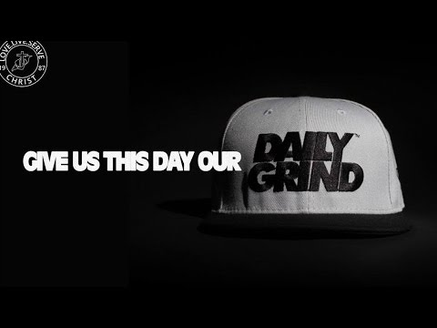 """""""Give Us This Day Our Daily Grind"""""""