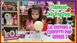 LOL Surprise Dolls  Confetti Pop & Lil Sisters Series 3 | Thank you Jelly Frog Toys