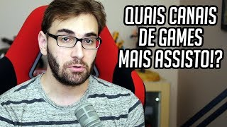OS 3 CANAIS DE GAMES QUE MAIS ASSISTO NO YOUTUBE!