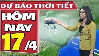 Dự báo thời tiết hôm nay mới nhất ngày 17/4 | Dự báo thời tiết 3 ngày tới