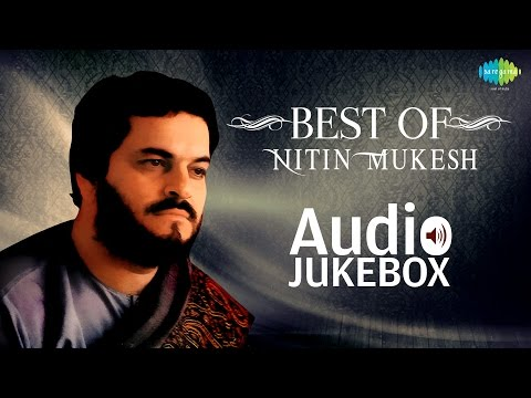 Best Of Nitin Mukesh - Best Bollywood Collection - Old Hindi Songs - All Songs