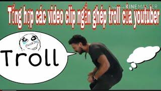 Tổng Hợp Video ngắn ghép troll youtuber hay dùng nhất. | Video Troll Không Bản Quyền.
