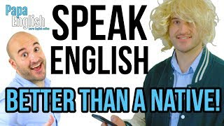 Speak English BETTER than a native!! - English lesson!
