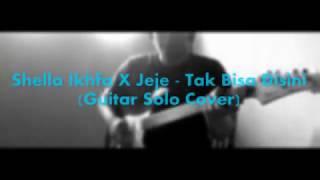 Shella Ikhfa X Jeje - Tak Bisa Disini (Guitar Solo Cover)