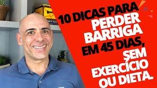 10 DICAS PARA PERDER BARRIGA EM 45 DIAS, sem exercício ou dieta. | Dr Dayan Siebra