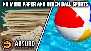 Episode 4: No More Paper and Beach Ball Sports - Absurd Hypotheticals