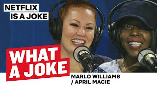 Marlo Williams Worked At Walmart & April Macie Married An Iranian | What A Joke | Netflix Is A Joke