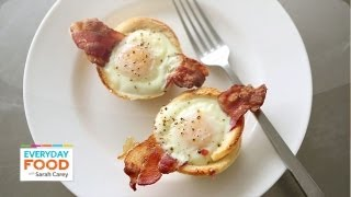 Bacon, Egg, and Toast Cups | Everyday Food with Sarah Carey