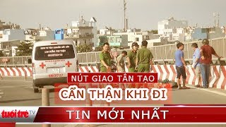 Cảnh giác khi chạy xe qua đoạn đường cong ở nút giao Tân Tạo | Cẩn trọng