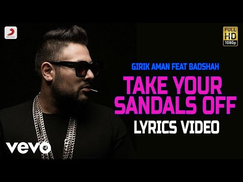 Take Your Sandals Off - Lyrics Video | Girik Aman feat Badshah ft. Badshah