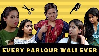 EVERY PARLOUR WALI EVER - All Girls Must Watch! || Swara