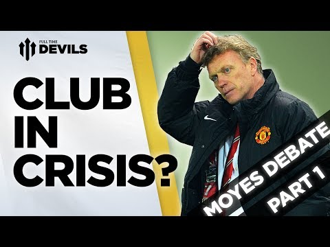 Club In Crisis? | The Great Moyes Debate Pt1 | MANCHESTER UNITED