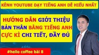 TỔNG HỢP CÁCH GIỚI THIỆU BẢN THÂN BẰNG TIẾNG ANH [ĐẦY ĐỦ] - Hello Coffee Bài 8