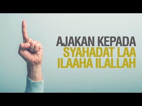 Ajakan Kepada Syahadat LAA ILAAHA ILALLAH - Ustadz Khairullah Anwar Luthi, Lc