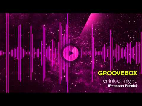 Sonerie telefon » GrooveBox – Drink All Night (Preston Remix)
